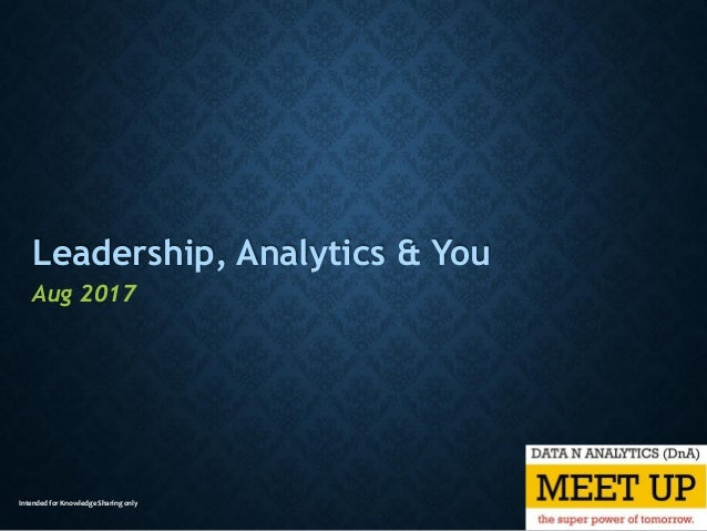 Intended for Knowledge Sharing only Leadership, Analytics & You Aug 2017