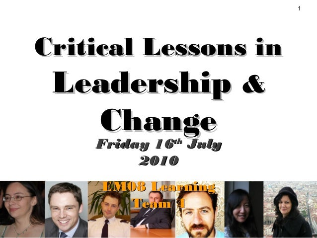 1 Critical Lessons inCritical Lessons in LeadershipLeadership && ChangeChange Friday 16Friday 16thth JulyJuly 20102010 EM0...