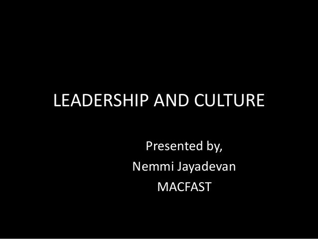 LEADERSHIP AND CULTURE          Presented by,        Nemmi Jayadevan            MACFAST