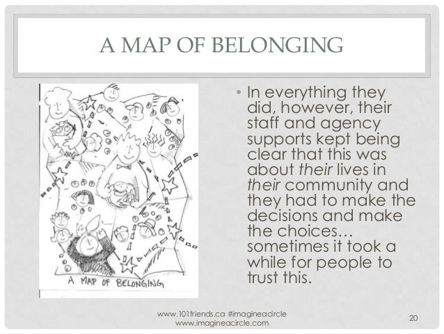 A MAP OF BELONGING • In everything they did, however, their staff and agency supports kept being clear that this was about...