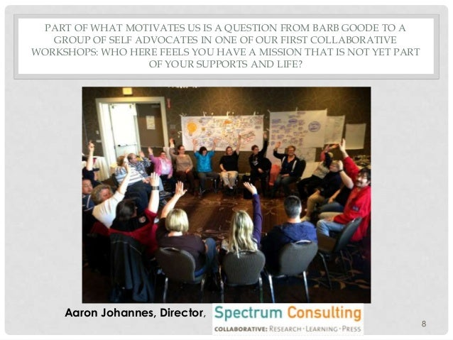 PART OF WHAT MOTIVATES US IS A QUESTION FROM BARB GOODE TO A GROUP OF SELF ADVOCATES IN ONE OF OUR FIRST COLLABORATIVE WOR...