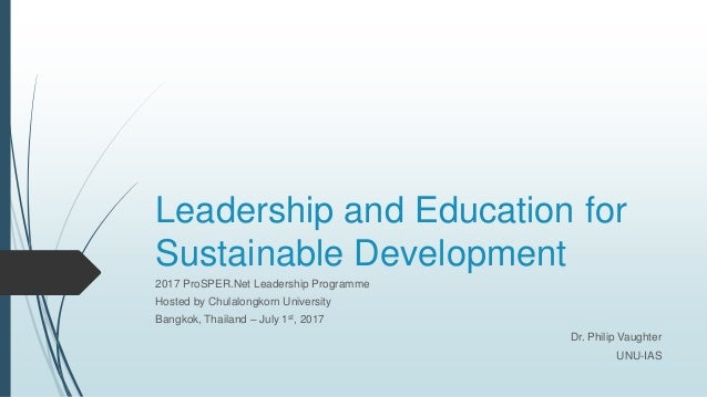 Leadership and Education for Sustainable Development 2017 ProSPER.Net Leadership Programme Hosted by Chulalongkorn Univers...