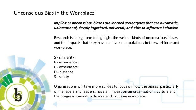 Unconscious Bias in the Workplace Implicit or unconscious biases are learned stereotypes that are automatic, unintentional...