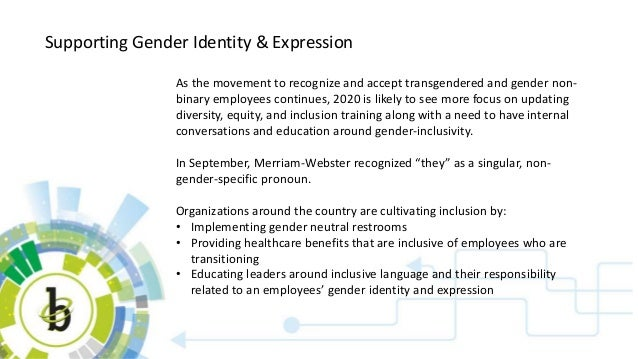 Supporting Gender Identity & Expression As the movement to recognize and accept transgendered and gender non- binary emplo...