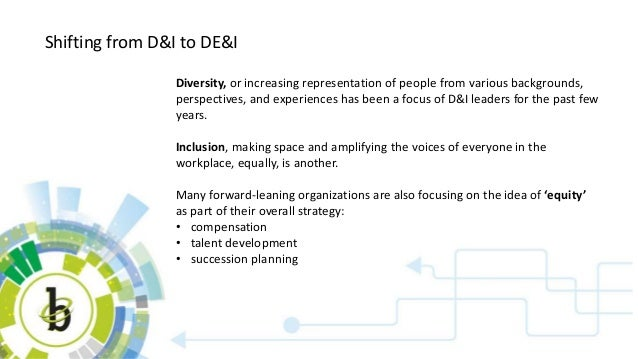 Shifting from D&I to DE&I Diversity, or increasing representation of people from various backgrounds, perspectives, and ex...