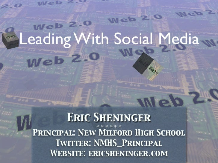 Leading With Social Media        Eric Sheninger               ❊ ❊ ❊ ❊ ❊ ❊ Principal: New Milford High School      Twitter:...