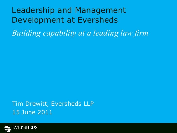 Leadership and Management Development at Eversheds Building capability at a leading law firm Tim Drewitt, Eversheds LLP 15...