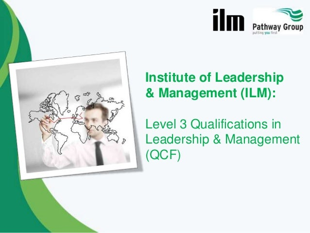 ilm leadership and management Ilm helps organisations to build leadership, management and coaching skills  through qualifications, training resources and certification of programmes.
