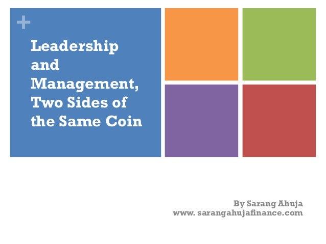 + Leadership and Management, Two Sides of the Same Coin By Sarang Ahuja www. sarangahujafinance.com
