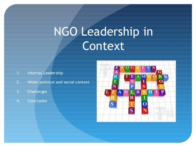 NGO Leadership in                       Context1.   Internal Leadership2.   Wider political and social context3.   Challen...