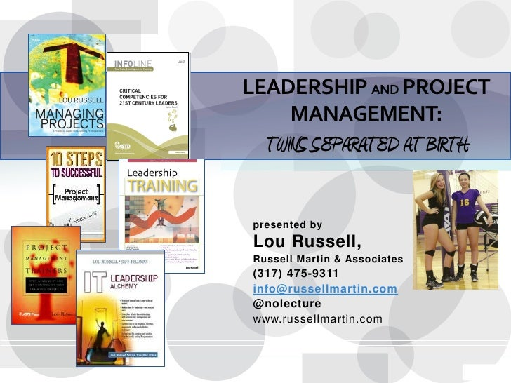 LEADERSHIP AND PROJECT    MANAGEMENT:  TWINS SEPARATED AT BIRTHpresented byLou Russell,Russell Martin & Associates(317) 47...