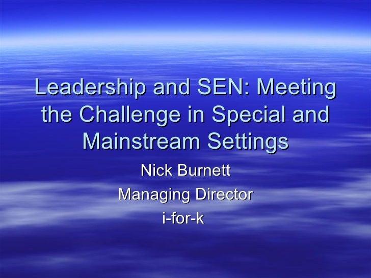 Leadership and SEN: Meeting the Challenge in Special and     Mainstream Settings          Nick Burnett        Managing Dir...