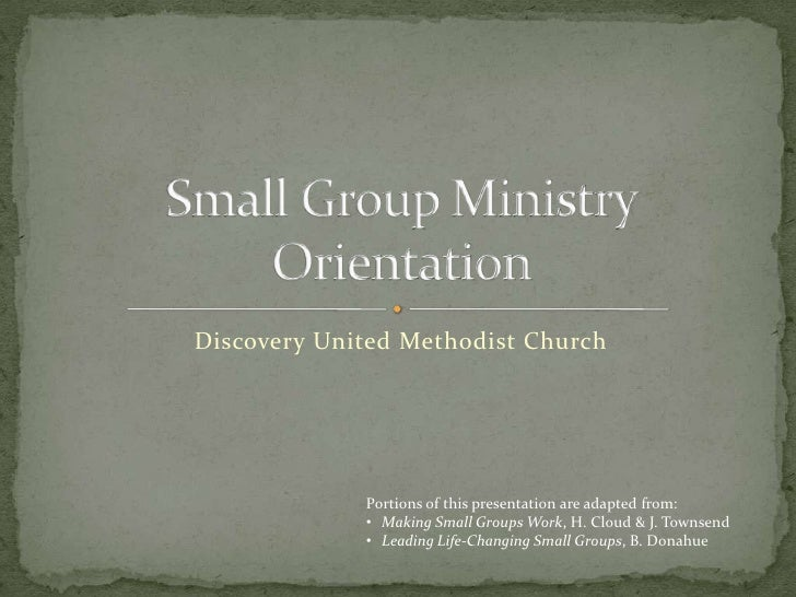 Discovery United Methodist Church<br />Small Group MinistryOrientation<br />Portions of this presentation are adapted from...