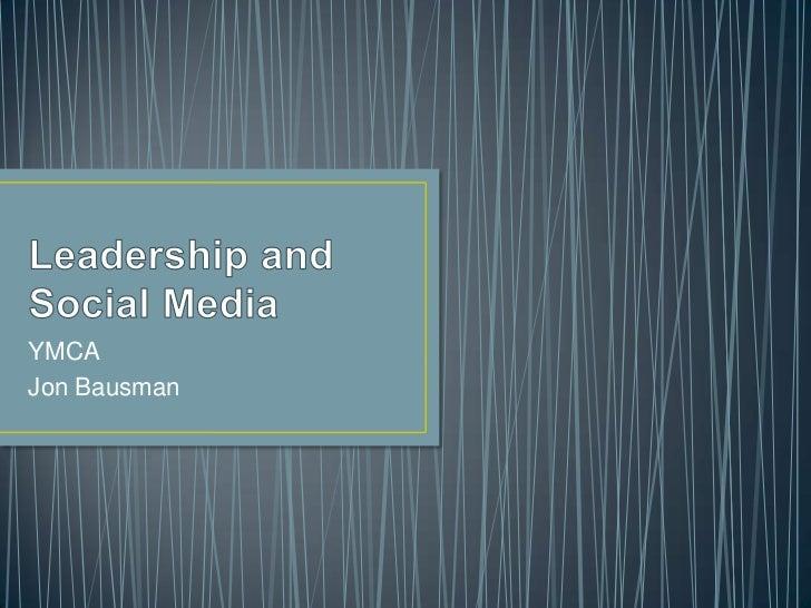 Leadership and Social Media<br />YMCA<br />Jon Bausman<br />