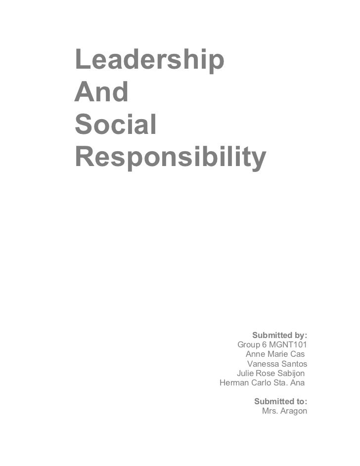 LeadershipAndSocialResponsibility                   Submitted by:              Group 6 MGNT101                Anne Marie C...