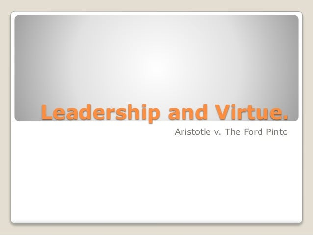 Leadership and Virtue. Aristotle v. The Ford Pinto