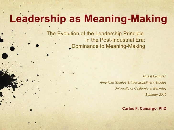 Leadership as Meaning-Making The Evolution of the Leadership Principle  in the Post-Industrial Era: Dominance to Meaning-M...