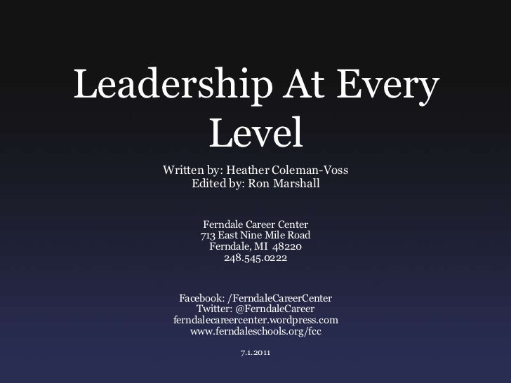 Leadership At Every Level<br />Written by: Heather Coleman-Voss<br />Edited by: Ron Marshall<br />Ferndale Career Center<b...