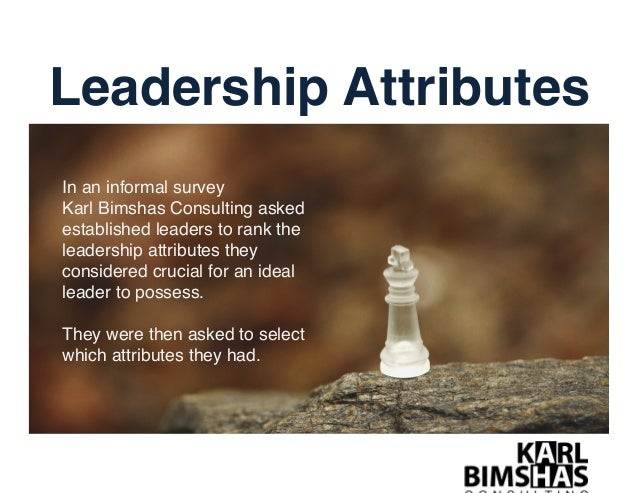 In an informal survey ! Karl Bimshas Consulting asked established leaders to rank the leadership attributes they considere...