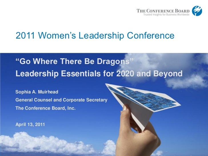 """2011 Women's Leadership Conference    """"Go Where There Be Dragons""""    Leadership Essentials for 2020 and Beyond    Sophia A..."""