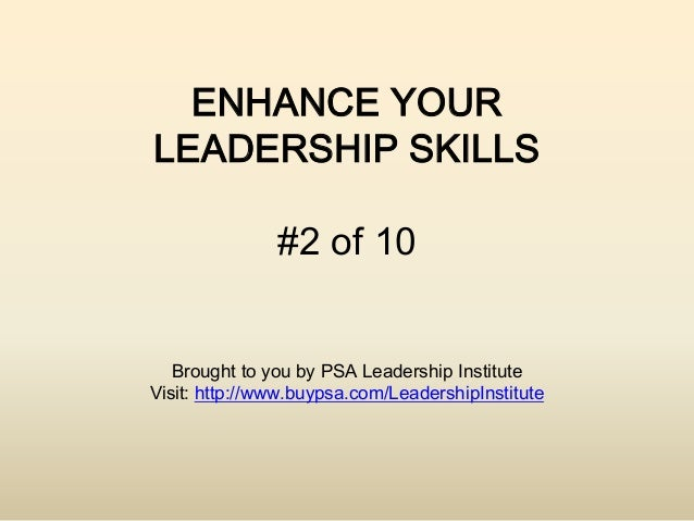 ENHANCE YOURLEADERSHIP SKILLS               #2 of 10   Brought to you by PSA Leadership InstituteVisit: http://www.buypsa....