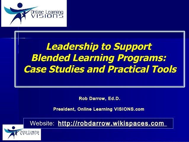 Rob Darrow, Ed.D. President, Online Learning VISIONS.com Hybrid Learning Consortium. June 2014 Website: http://robdarrow.w...