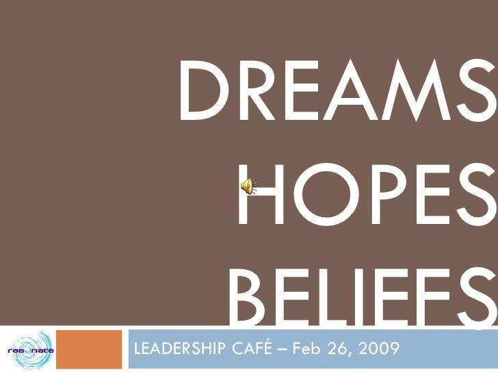 DREAMS HOPES BELIEFS LEADERSHIP CAFÉ – Feb 26, 2009