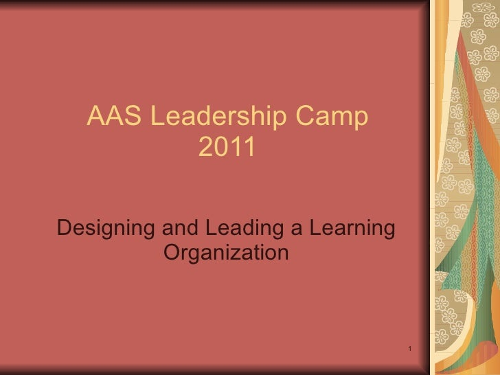 AAS Leadership Camp 2011 Designing and Leading a Learning Organization