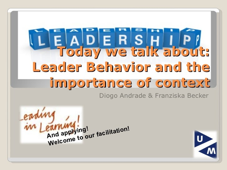 Today we talk about: Leader Behavior and the importance of context Diogo Andrade & Franziska Becker And applying! Welcome ...
