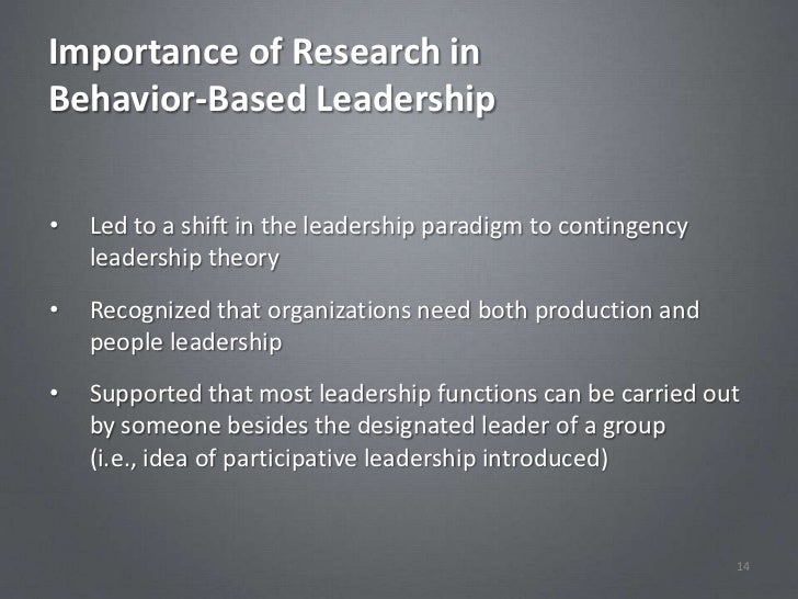 Importance of Research inBehavior-Based Leadership•   Led to a shift in the leadership paradigm to contingency    leadersh...