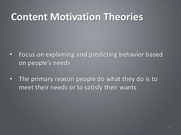 Content Motivation Theories• Focus on explaining and predicting behavior based  on people's needs• The primary reason peop...