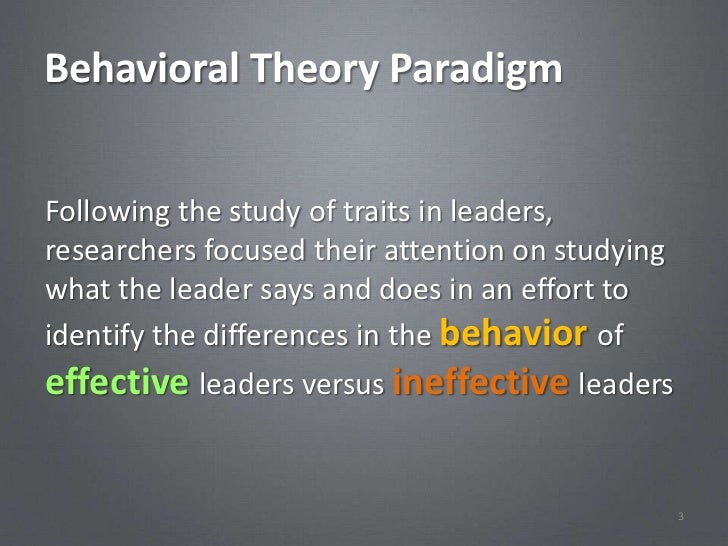 Behavioral Theory ParadigmFollowing the study of traits in leaders,researchers focused their attention on studyingwhat the...