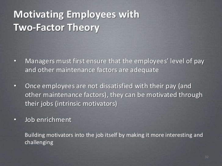 Motivating Employees withTwo-Factor Theory•   Managers must first ensure that the employees' level of pay    and other mai...