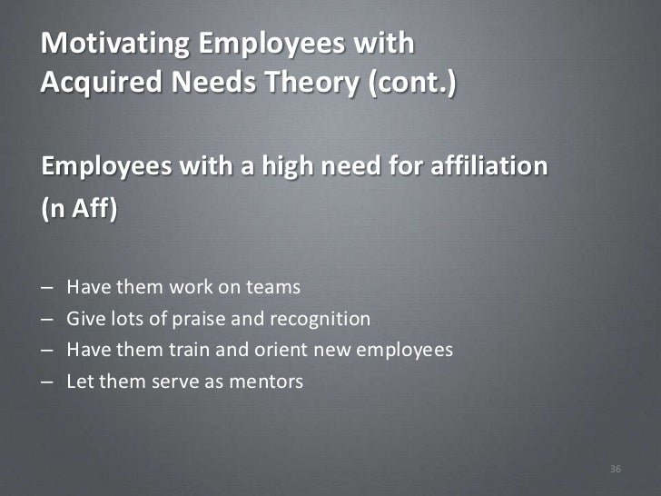 Motivating Employees withAcquired Needs Theory (cont.)Employees with a high need for affiliation(n Aff)–   Have them work ...
