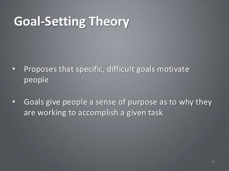 Goal-Setting Theory• Proposes that specific, difficult goals motivate  people• Goals give people a sense of purpose as to ...