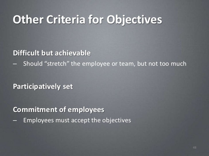 """Other Criteria for ObjectivesDifficult but achievable– Should """"stretch"""" the employee or team, but not too muchParticipativ..."""