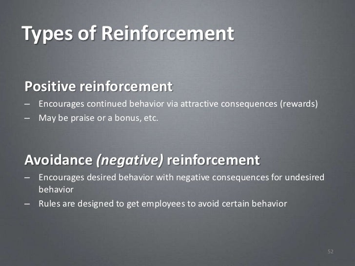 Types of ReinforcementPositive reinforcement– Encourages continued behavior via attractive consequences (rewards)– May be ...