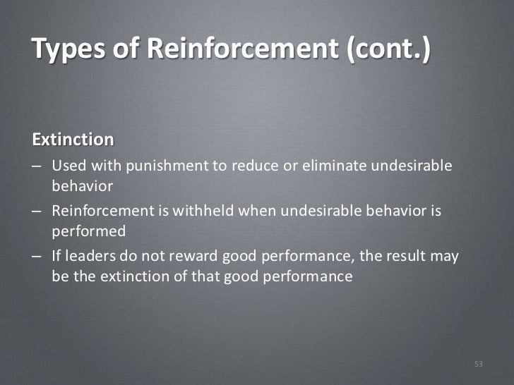 Types of Reinforcement (cont.)Extinction– Used with punishment to reduce or eliminate undesirable  behavior– Reinforcement...