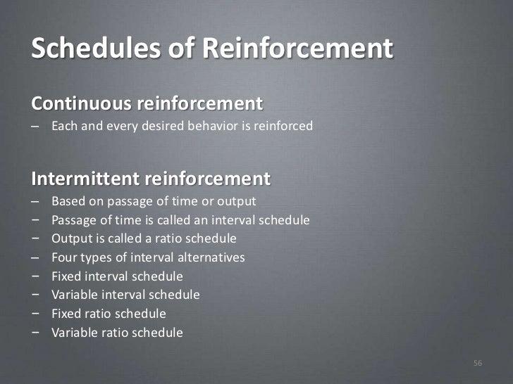 Schedules of ReinforcementContinuous reinforcement– Each and every desired behavior is reinforcedIntermittent reinforcemen...