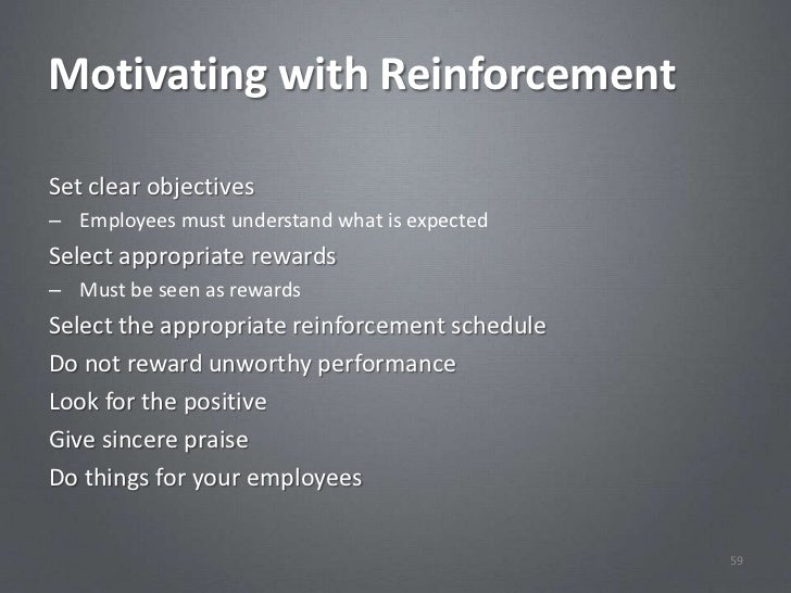 Motivating with ReinforcementSet clear objectives– Employees must understand what is expectedSelect appropriate rewards– M...