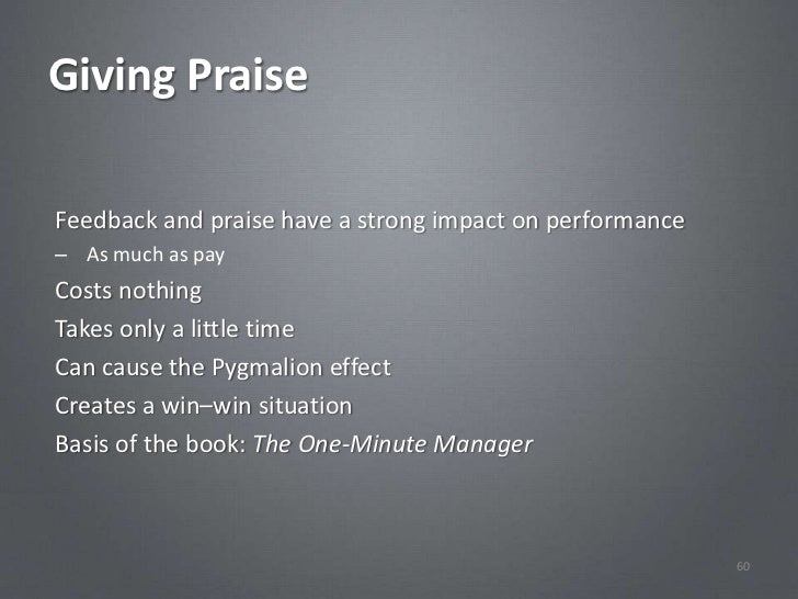 Giving PraiseFeedback and praise have a strong impact on performance– As much as payCosts nothingTakes only a little timeC...