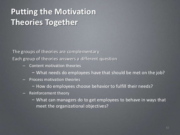 Putting the MotivationTheories TogetherThe groups of theories are complementaryEach group of theories answers a different ...