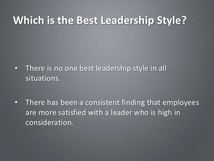 Which is the Best Leadership Style?• There is no one best leadership style in all  situations.• There has been a consisten...