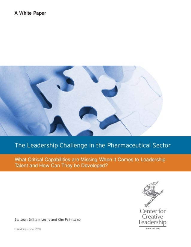 The Leadership Challenge in the Pharmaceutical Sector What Critical Capabilities are Missing When it Comes to Leadership T...