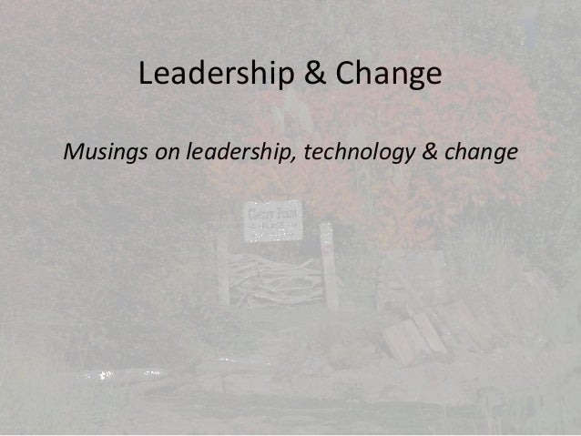 Leadership & Change Musings on leadership, technology & change