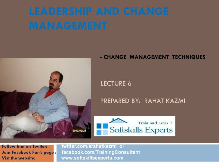 LEADERSHIP AND CHANGE           MANAGEMENT                                         - CHANGE MANAGEMENT TECHNIQUES         ...