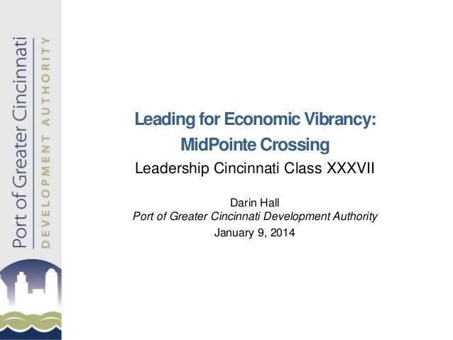 Leading for Economic Vibrancy: MidPointe Crossing Leadership Cincinnati Class XXXVII Darin Hall Port of Greater Cincinnati...