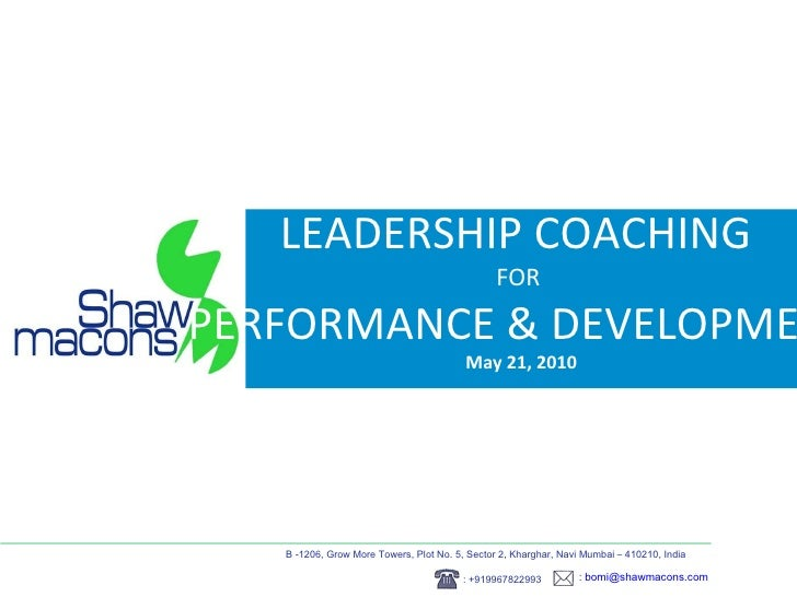 LEADERSHIP COACHING  FOR  PERFORMANCE & DEVELOPMENT May 21, 2010 B -1206, Grow More Towers, Plot No. 5, Sector 2, Kharghar...