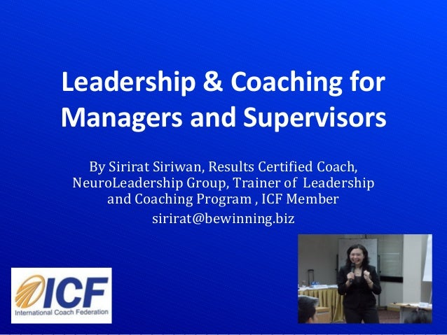 Leadership & Coaching forManagers and SupervisorsBy Sirirat Siriwan, Results Certified Coach,NeuroLeadership Group, Traine...