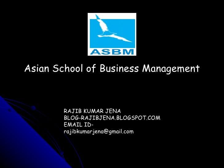 Asian School of Business Management RAJIB KUMAR JENA BLOG-RAJIBJENA.BLOGSPOT.COM EMAIL ID-rajibkumarjena@gmail.com